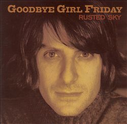 Goodbye Girl Friday - Rusted Sky
